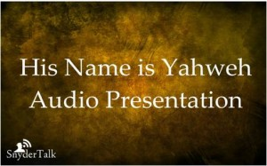 6--His Name is Yahweh Audio Presentation